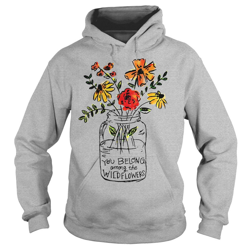 You Belong Among The Wild Flowers Hodie