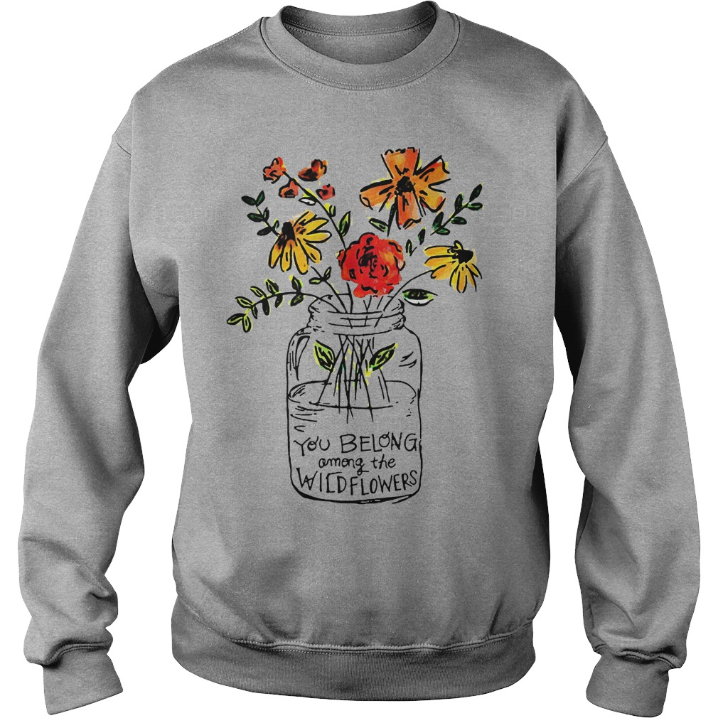 You Belong Among The Wild Flowers Sweater