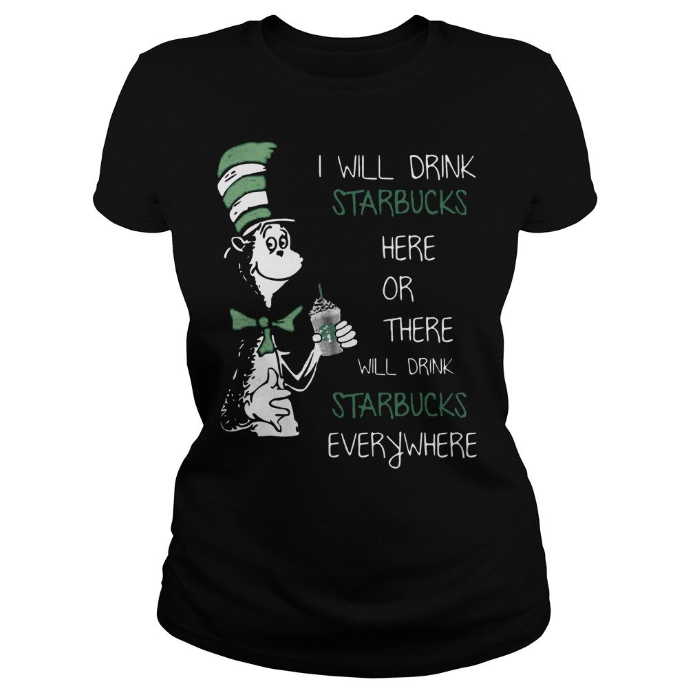 Dr Seuss I Will Drink Starbucks Here Or There Everywhere Ladies