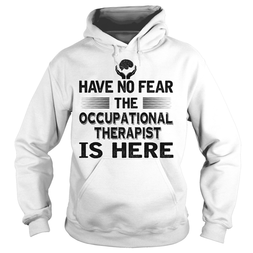 Have No Fear The Accupational Therapist Is Here Hoodie