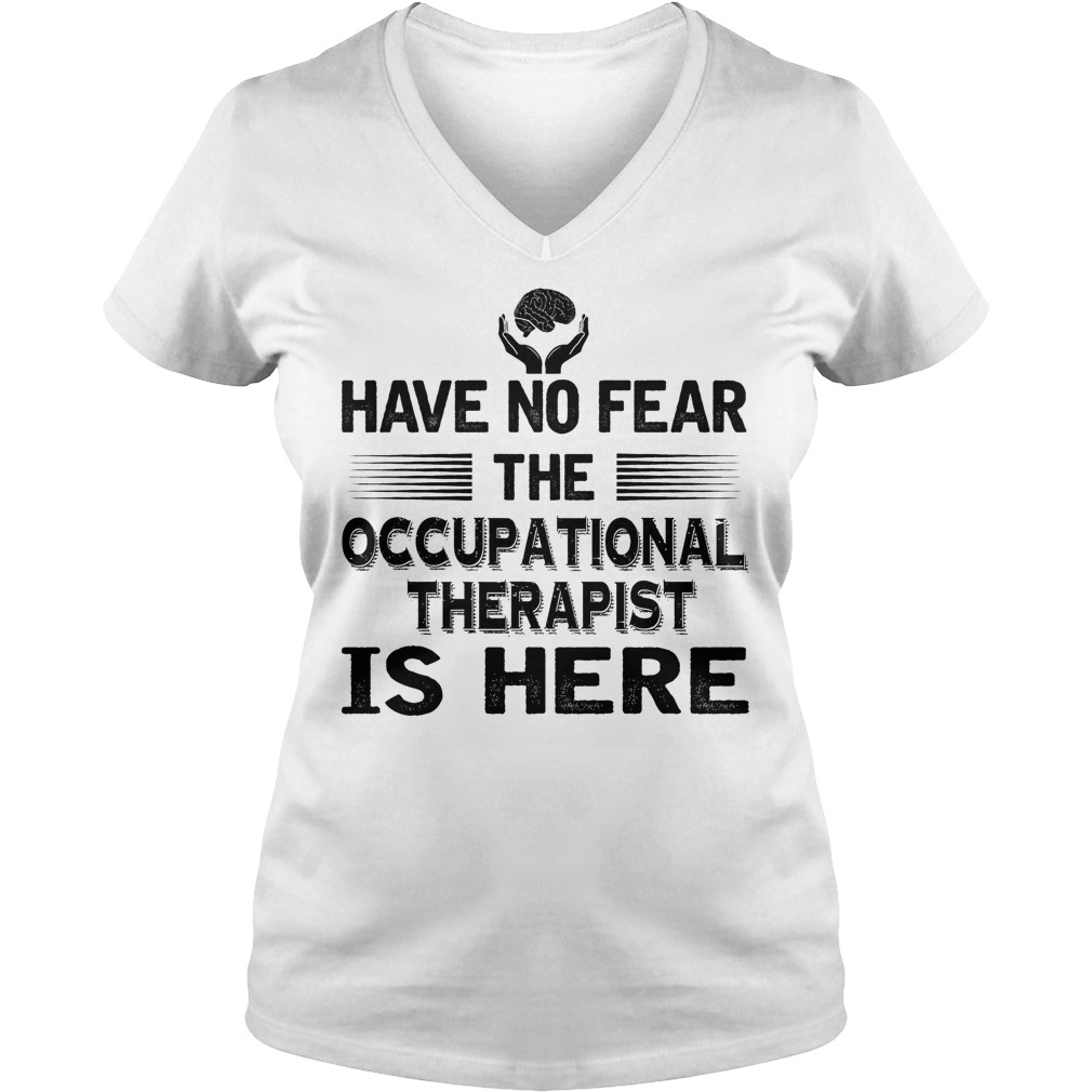 Have No Fear The Accupational Therapist Is Here V Neck