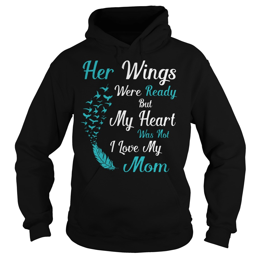 Her Wings Were Ready But My Heart Was Not I Love My Mom Hoodie