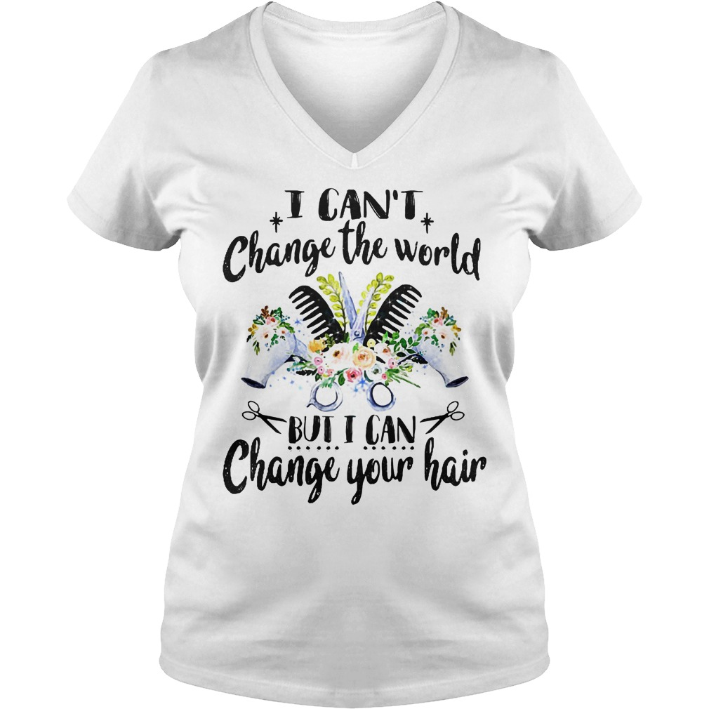 I Can't Change The World But I Can Change Your Hair V Neck