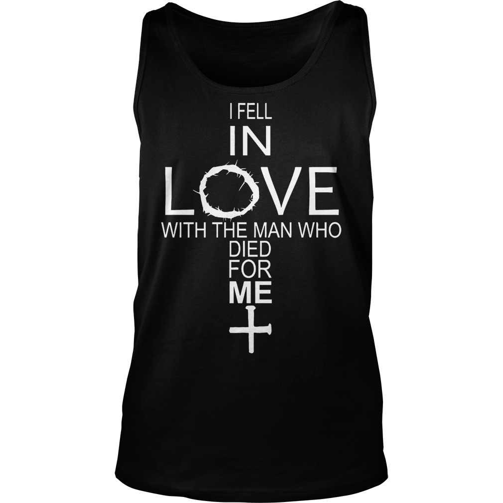 I Fell In Love With The Man Who Died For Me Tanktop