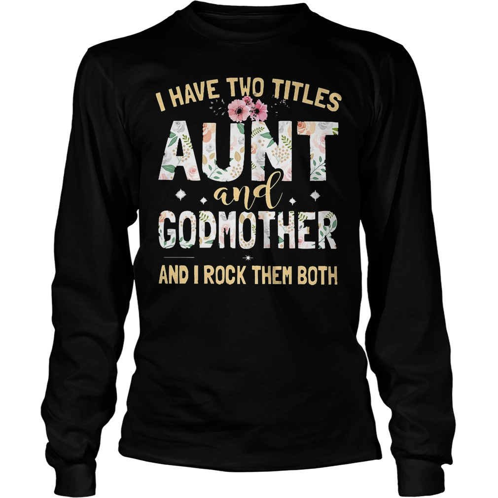 I Have Two Titles Aunt And Godmother And I Rock Them Both Longsleeve