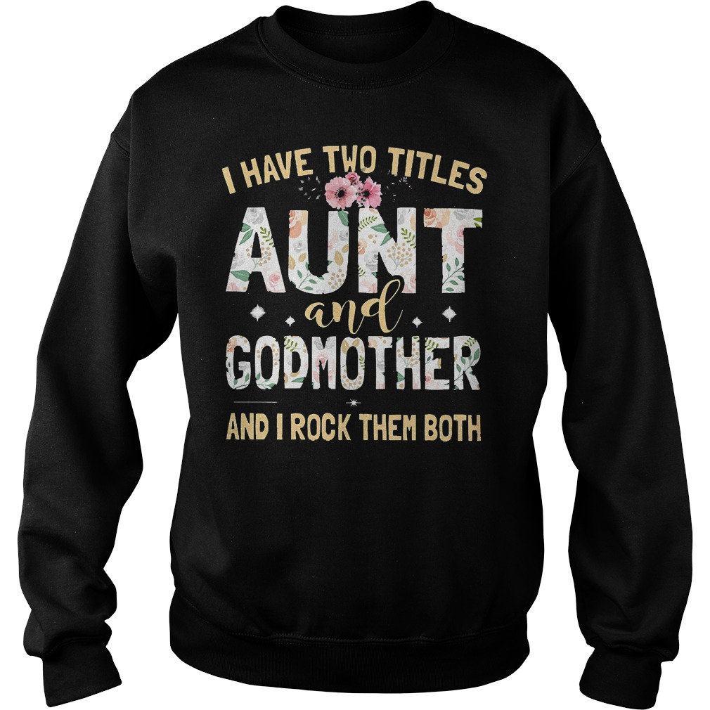 I Have Two Titles Aunt And Godmother And I Rock Them Both Sweater