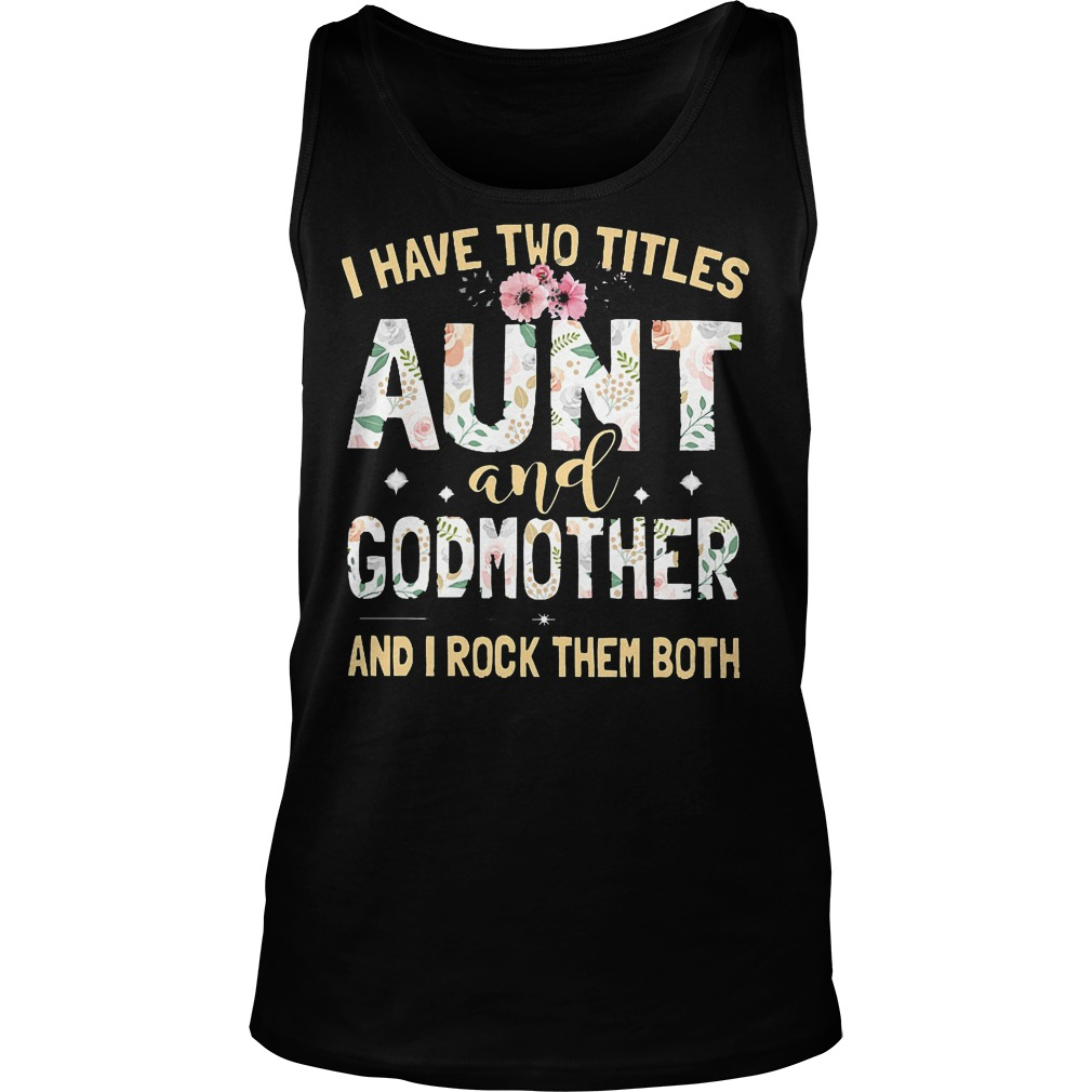 I Have Two Titles Aunt And Godmother And I Rock Them Both Tanktop