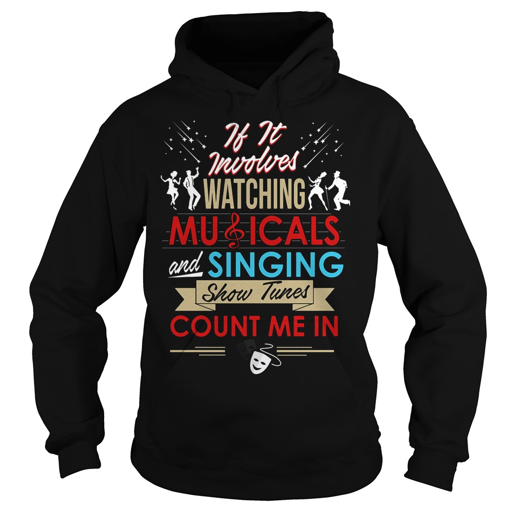 If It Involves Watching Musicals And Singing Show Tunes Count Me In Hoodie