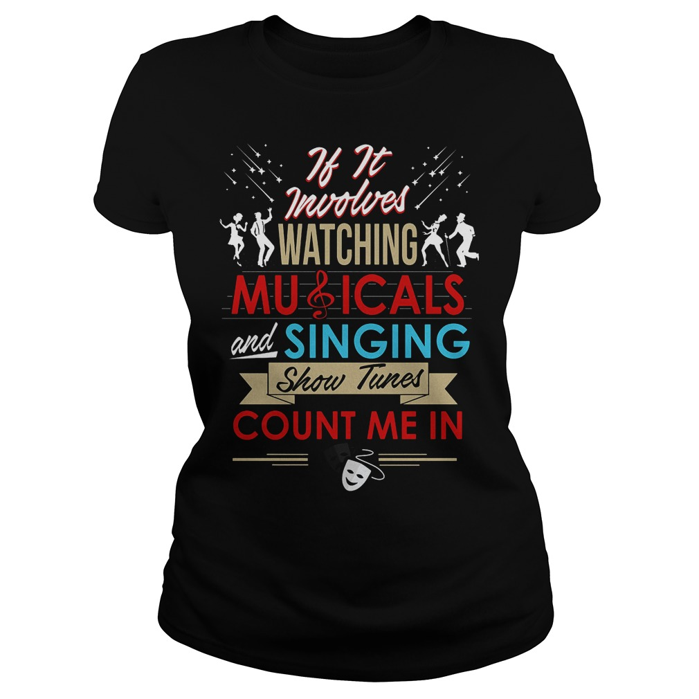 If It Involves Watching Musicals And Singing Show Tunes Count Me In Ladies