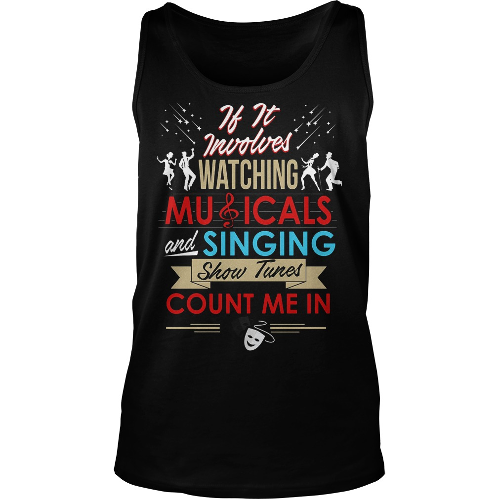 If It Involves Watching Musicals And Singing Show Tunes Count Me In Tanktop