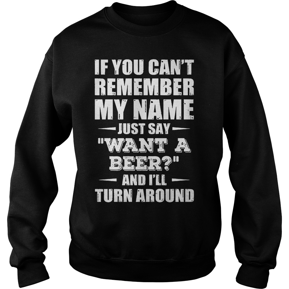 If You Can't Remember My Name Just Say Want A Beer Sweater