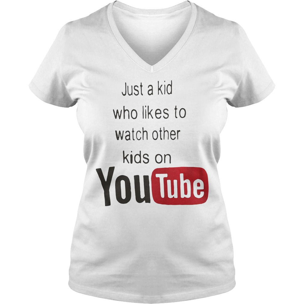 Just A Kid Who Likes To Watch Other Kids On Youtube V Neck