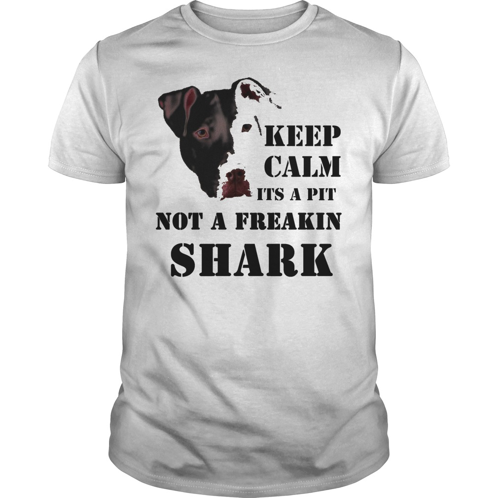 Keep calm it 39 s a pitbull not a freakin shark shirt hoodie for Best custom t shirts reddit