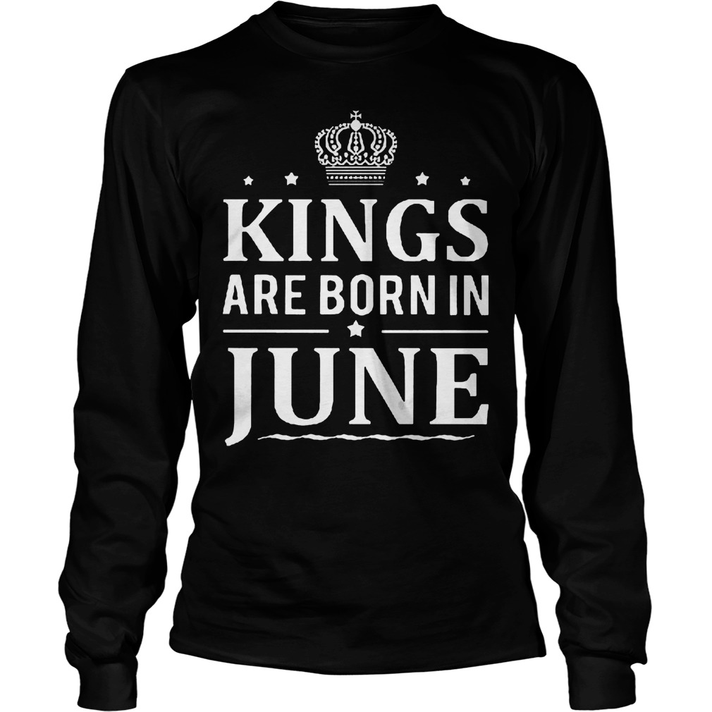 Kings Are Born In June Longsleeve