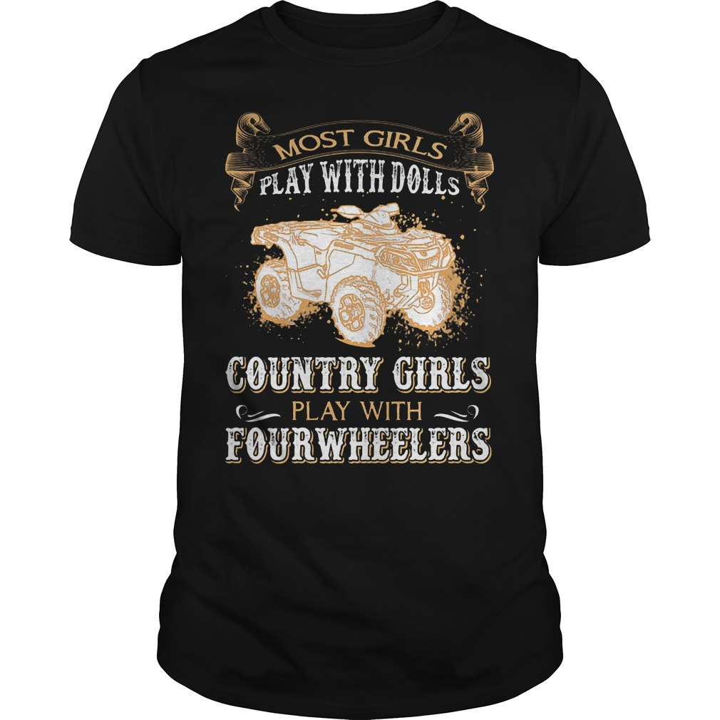 Most Girls Play With Dolls Country Girls Play With Fourwheelers Shirt