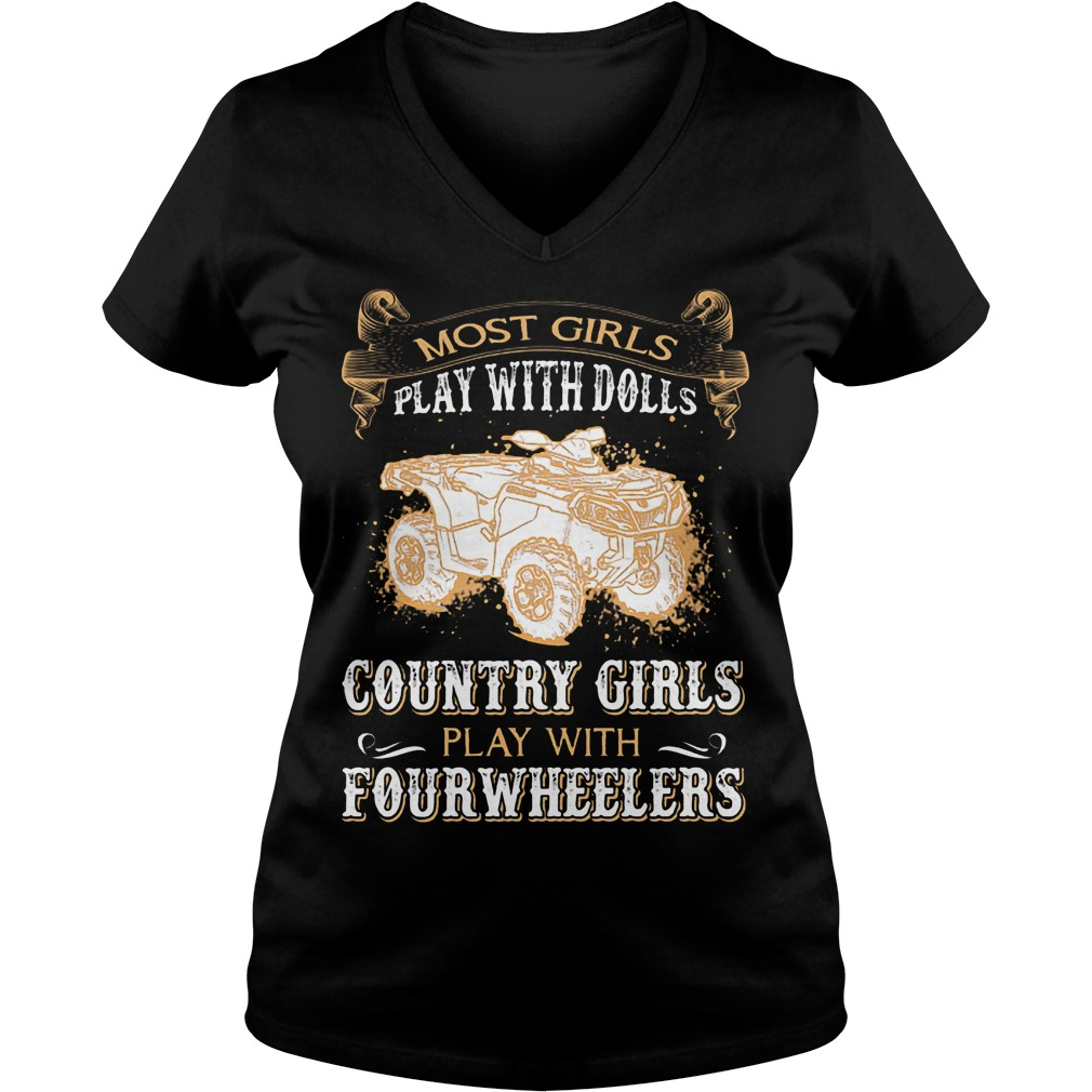 Most Girls Play With Dolls Country Girls Play With Fourwheelers V Neck