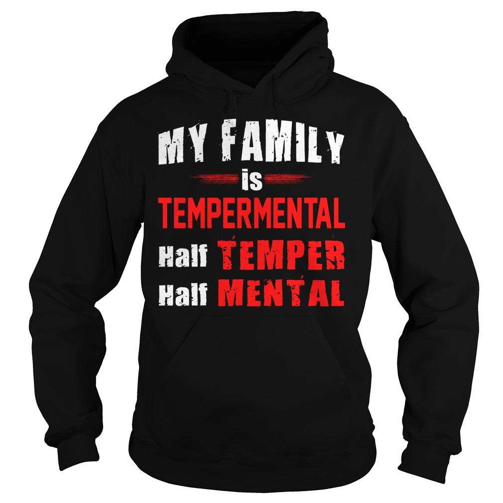 My Family Is Tempermental Half Temper And Half Mental Hoodie