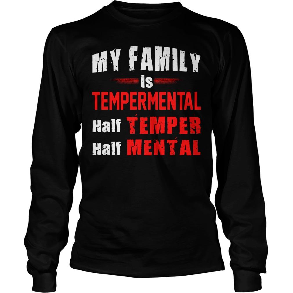 My Family Is Tempermental Half Temper And Half Mental Longsleeve