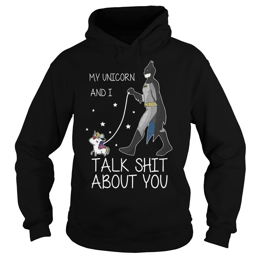 My Unicorn And I Talk Shit About You New Batman Hoodie