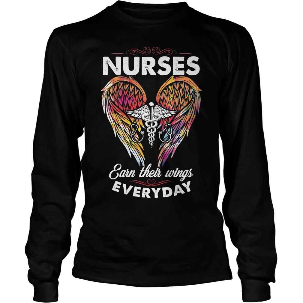 Nurses Earn Their Wings Everyday Longsleeve