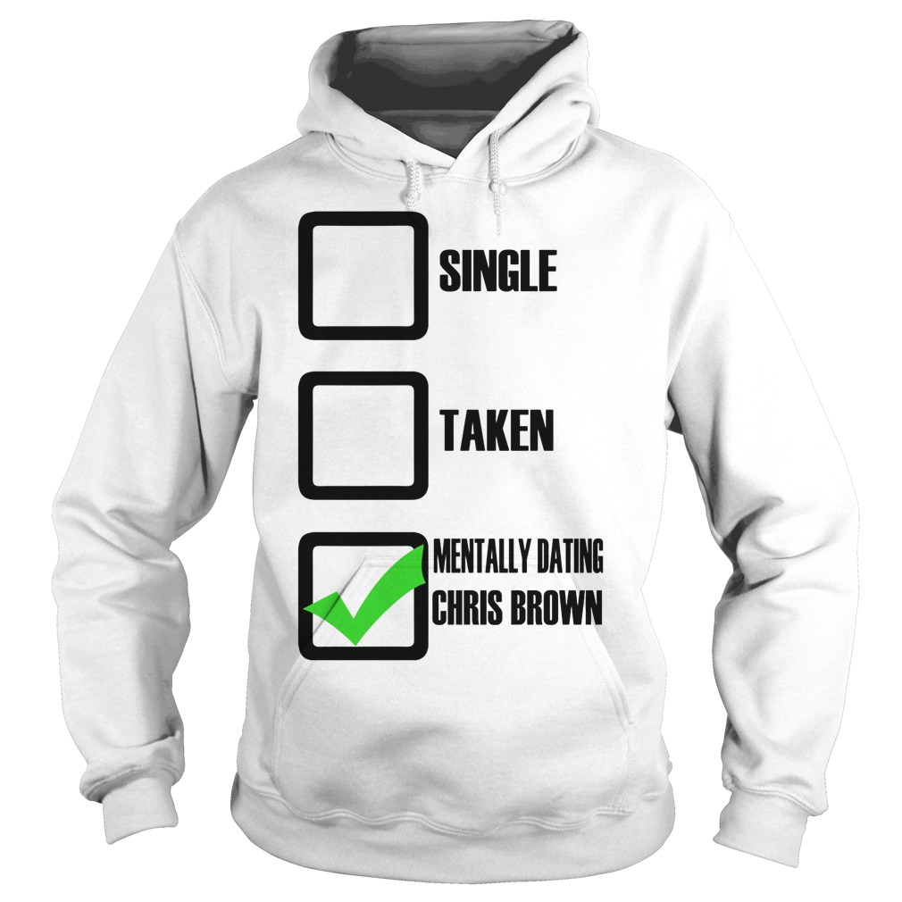 Single Taken Mentally Dating Chris Brown Hoodie