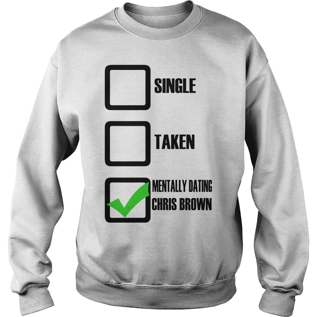 Single Taken Mentally Dating Chris Brown Sweater