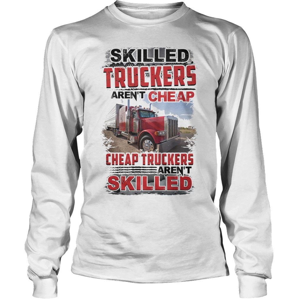 Skilled Truckers Aren't Cheap Longsleeve