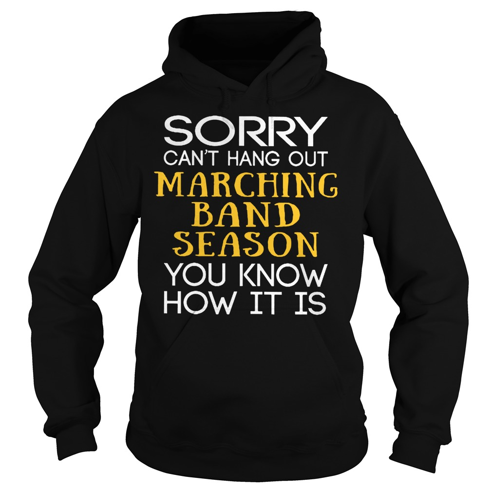 Sorry Can't Hang Out Marching Band Season You Know How It Is Hoodie