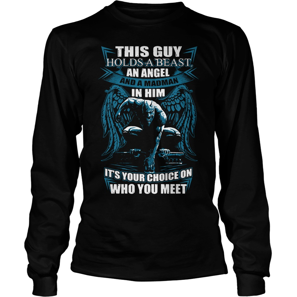 This Guy Hold A Beast An Angel And A Madman In Him Longsleeve
