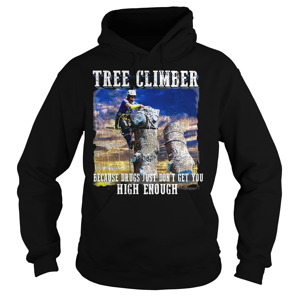 Tree Climber Because Drugs Just Don't Get You High Enough Hoodie