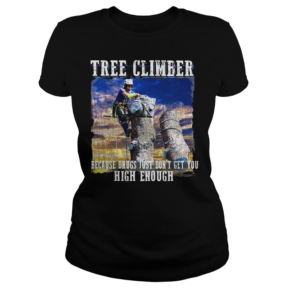 Tree Climber Because Drugs Just Don't Get You High Enough Ladies