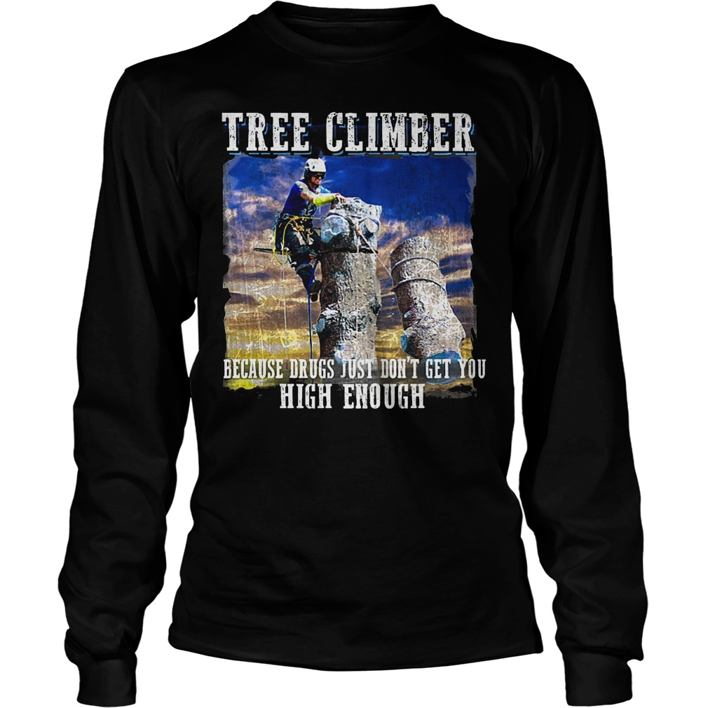 Tree Climber Because Drugs Just Don't Get You High Enough Longsleeve