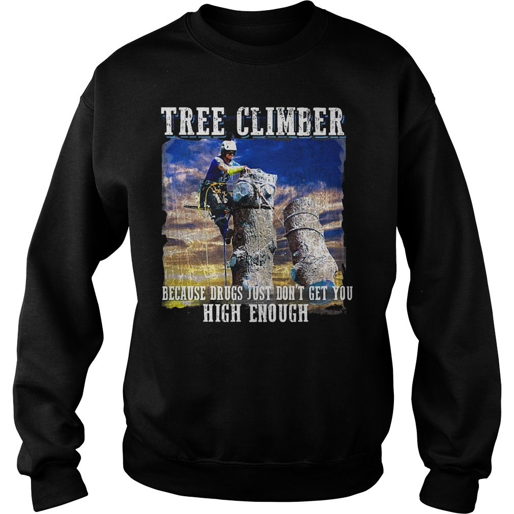 Tree Climber Because Drugs Just Don't Get You High Enough Sweater