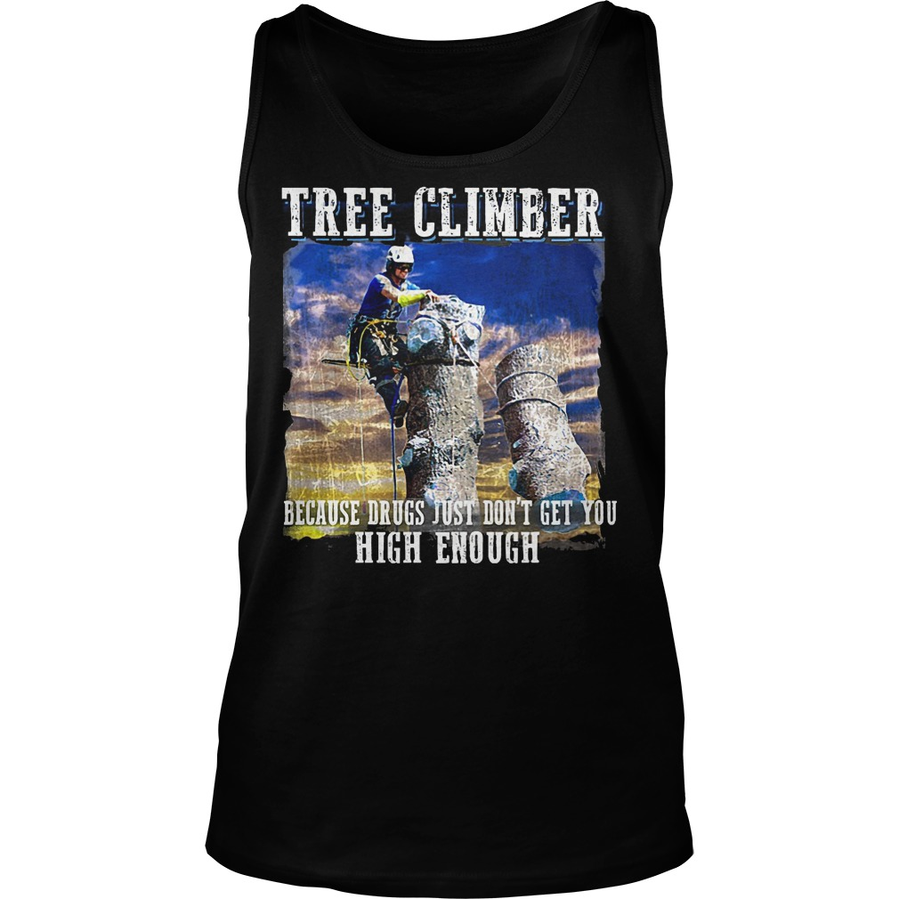 Tree Climber Because Drugs Just Don't Get You High Enough Tanktop