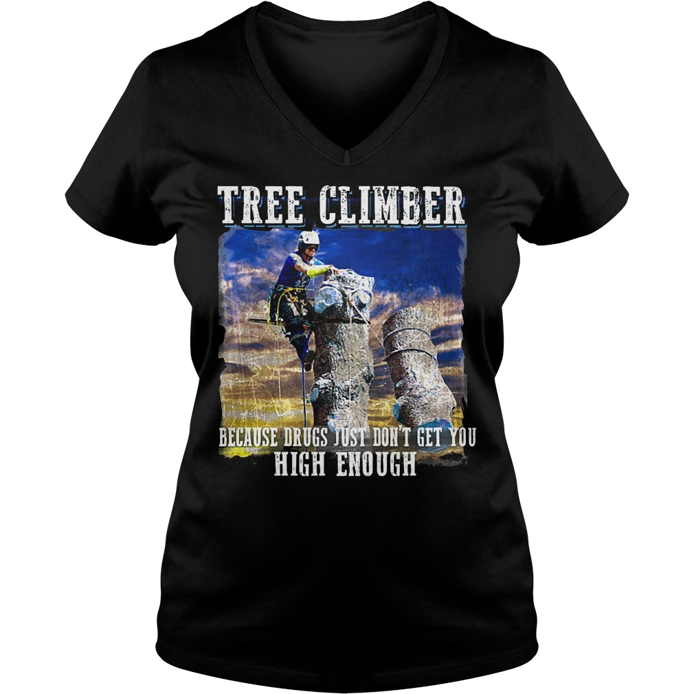 Tree Climber Because Drugs Just Don't Get You High Enough V Neck