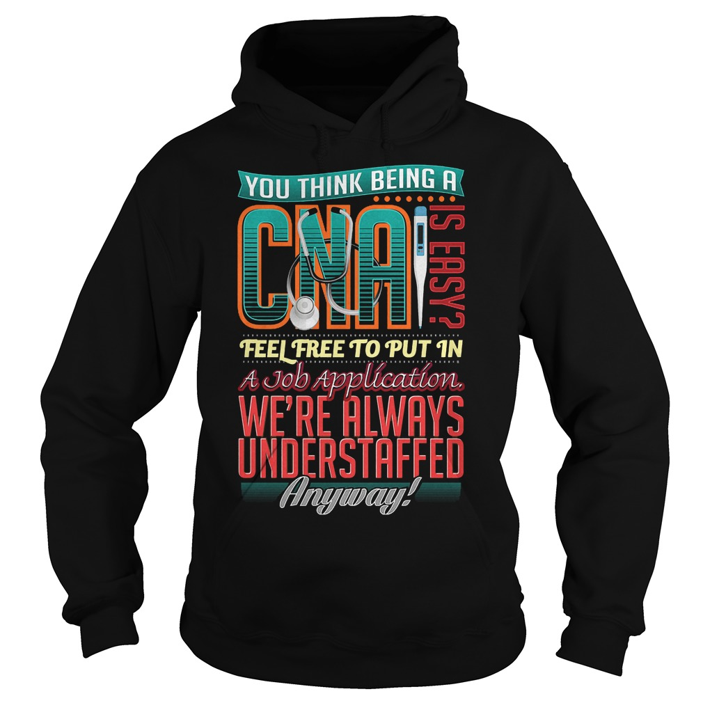 You Think Being A Cna Is Easy Hoodie