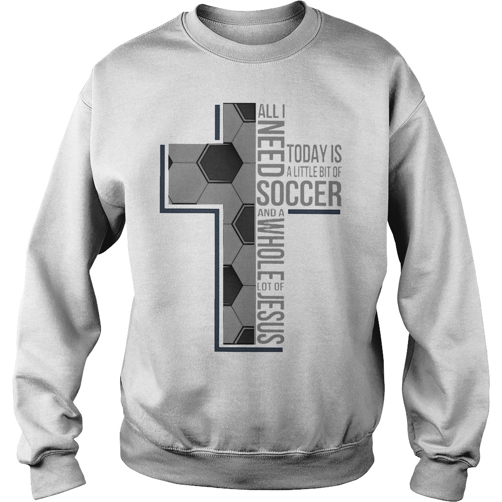 All I Need Soccer And A Whole Lot Of Jesus Sweater