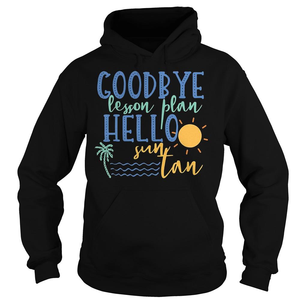 Goodbye Lesson Plan Hello Sun Tan Hoodie