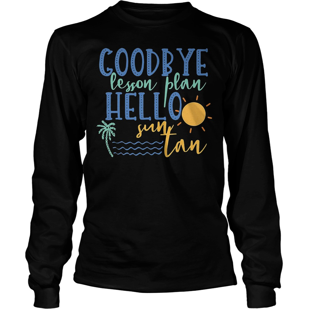 Goodbye Lesson Plan Hello Sun Tan Longsleeve