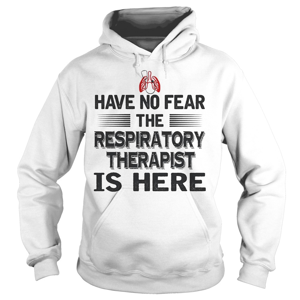 Have No Fear The Respiratory Therapist Is Here Hoodie