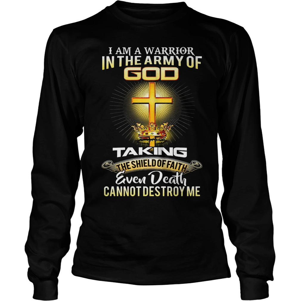 I Am A Warrior In The Army Of Go Taking Even Death Longsleeve