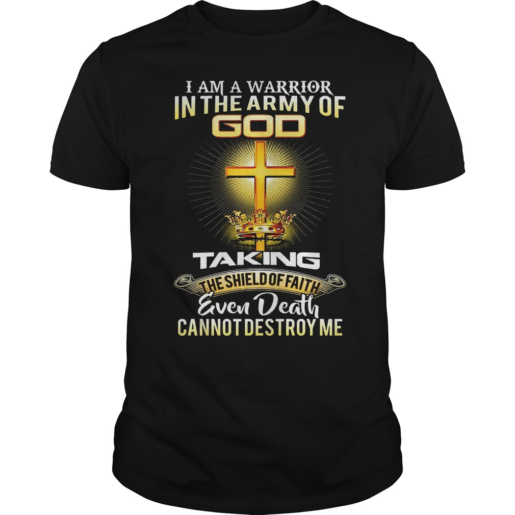 I Am A Warrior In The Army Of Go Taking Even Death T Shirt