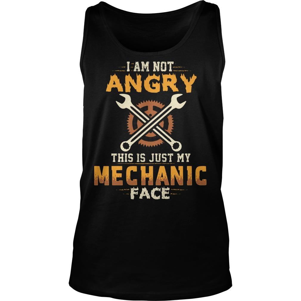 I Am Not Angry This Is Just My Mechanic Face Tanktop