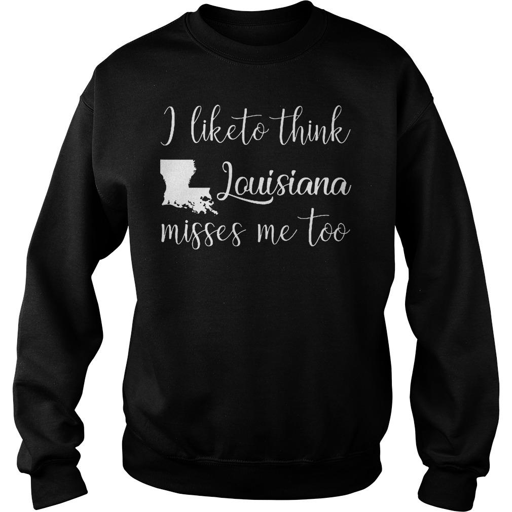 I Like To Think Louisiana Misses Me Too Sweater
