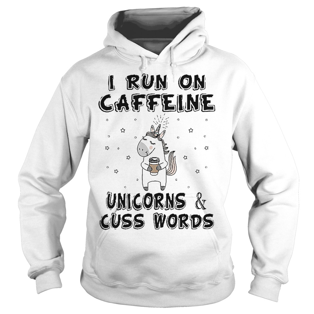 I Run On Caffeine Unicorns And Cuss Words Hoodie