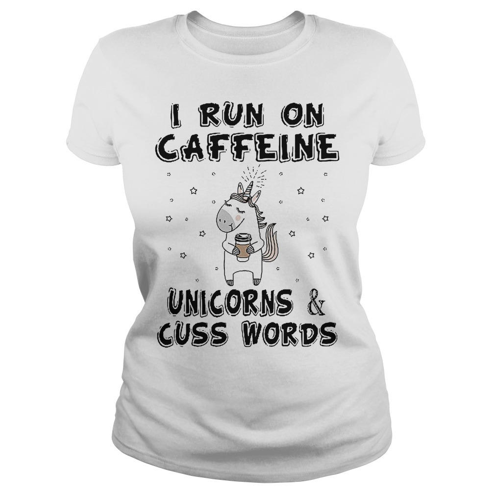 I Run On Caffeine Unicorns And Cuss Words Ladies