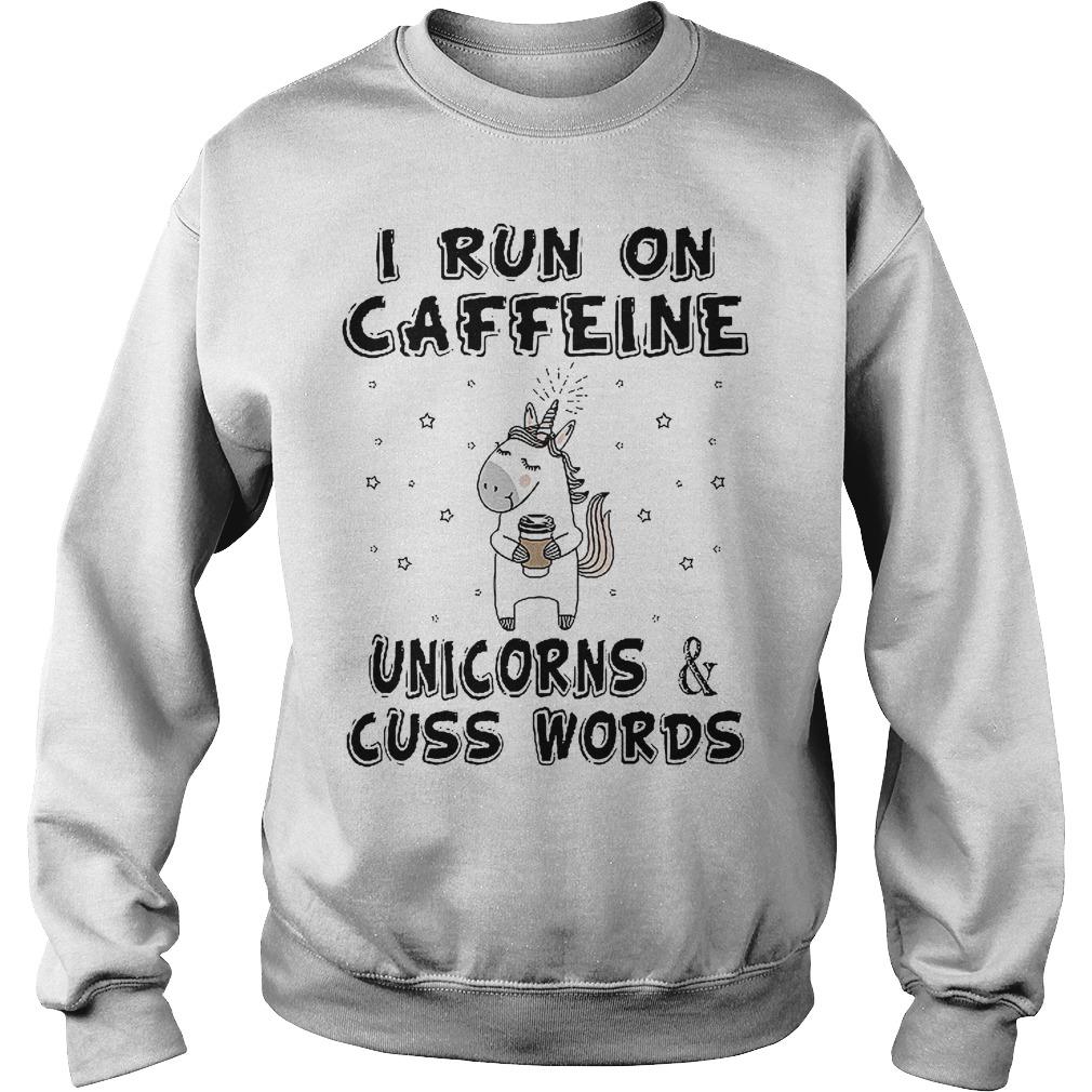 I Run On Caffeine Unicorns And Cuss Words Sweater