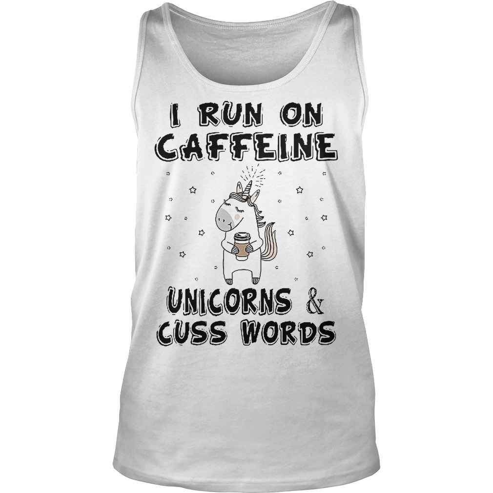 I Run On Caffeine Unicorns And Cuss Words Tanktop