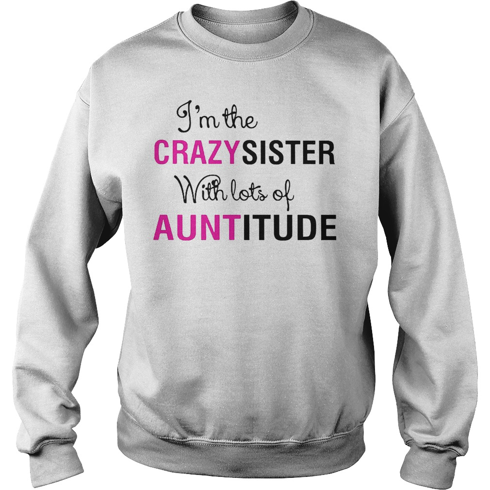 I'm The Crazy Sister With Lots Of Auntitude Sweater