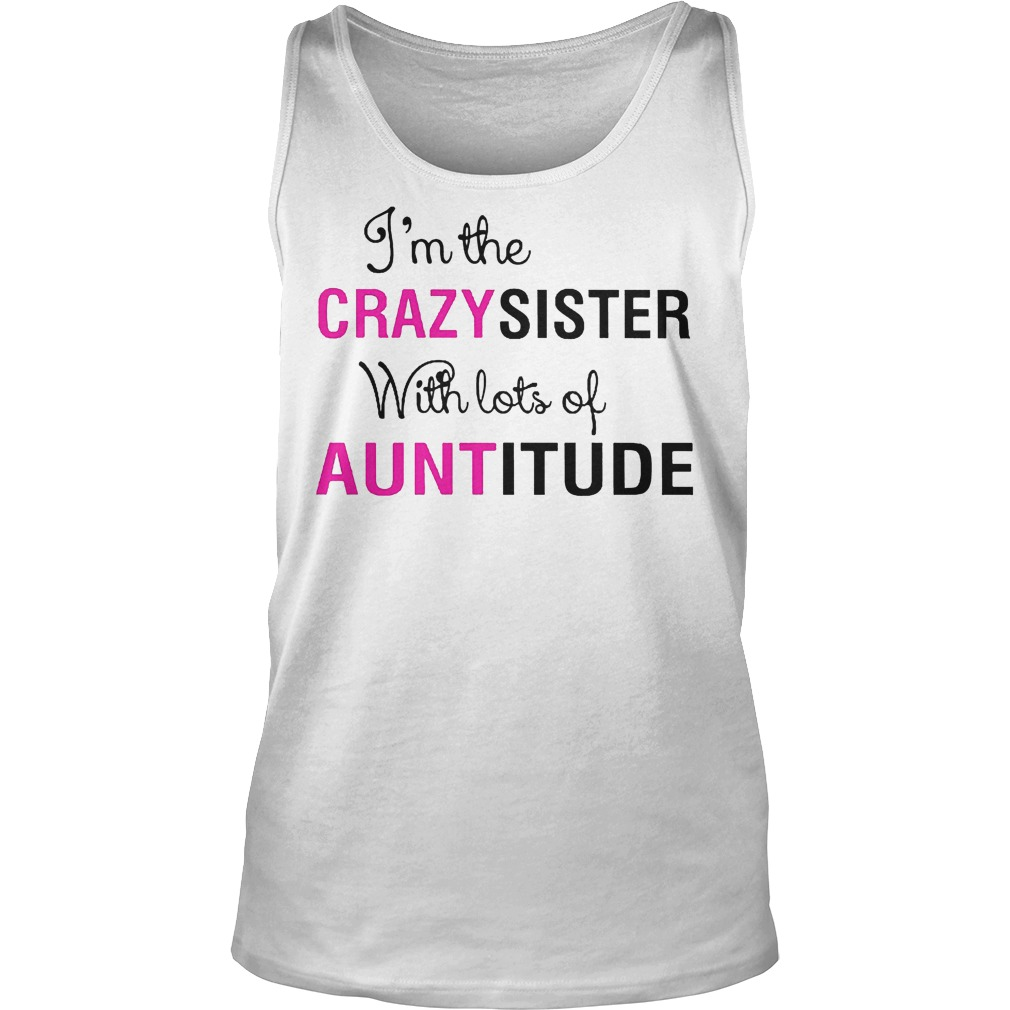 I'm The Crazy Sister With Lots Of Auntitude Tanktop
